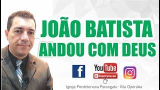 João Batista Andou com Deus  - Série Andar com Deus