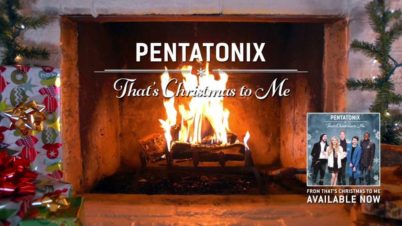 Yule Log Audio] That's Christmas to Me - Pentatonix - YouTube
