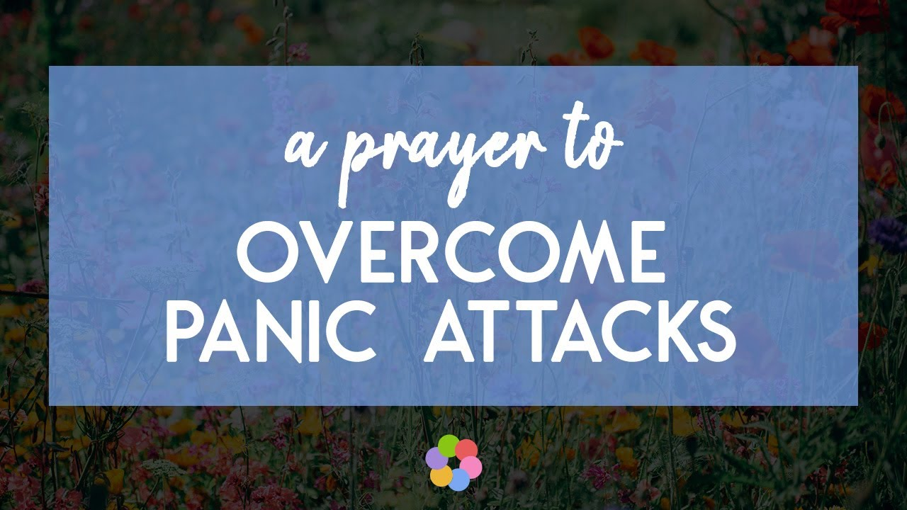 A Prayer to Overcome Panic Attacks & Intense Anxiety