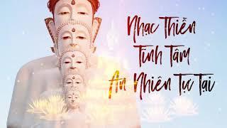 Nhạc Thiền - Tĩnh Tâm - An Nhiên Tự Tại - Best Audio - Full HD 1080