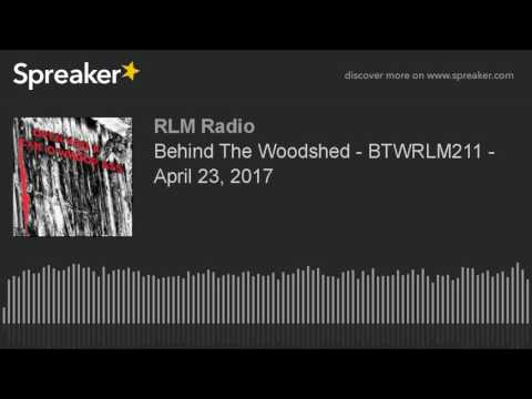 Behind The Woodshed - 2017-04-23 - Falsifying Minds - BTWRLM211