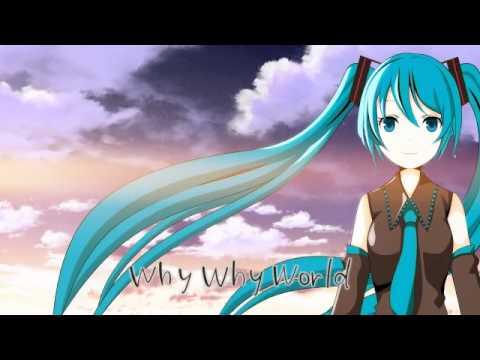 【Hatsune Miku】 why why world 【VOCALOID-PV】