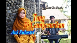 Download lagu TONG DICEUNGCEURIKAN (Oon B) - Ani Sulastri # Pop Sunda Cover