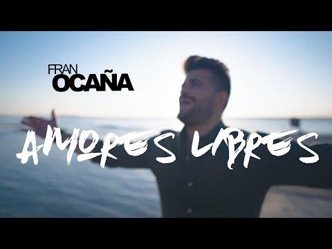 Fran Ocaña - Amores Libres Videoclip Oficial
