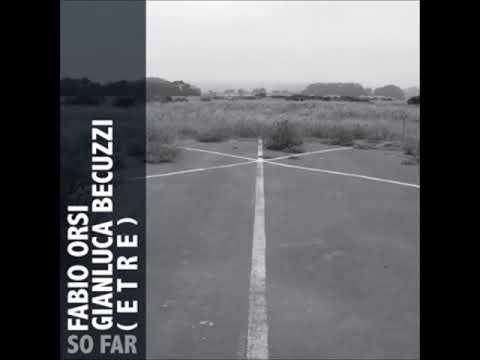 Gianluca Becuzzi / (Etre) / Fabio Orsi - So Far (Full Album)