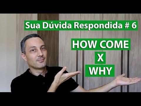 Sua Dúvida Respondida #6 - How come x Why