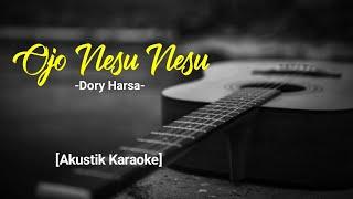 Download lagu Ojo Nesu Nesu - Dory Harsa [Akustik karaoke - Female]
