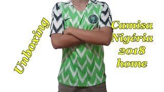 9e44d01301 Unboxing Camisa Da Nigéria Home 2018 (A Camisa Mais Bonita Da Copa) - 100