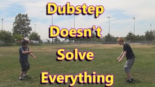 Dubstep Doesn't Solve Everything (Parody of Jacksfilms' DSE)