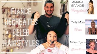 MY FIANCE RECREATES CELEBRITY HAIRSTYLES ON ME *HILARIOUS* | ARIANA GRANDE, MOLLY MAE & MILEY CYRUS
