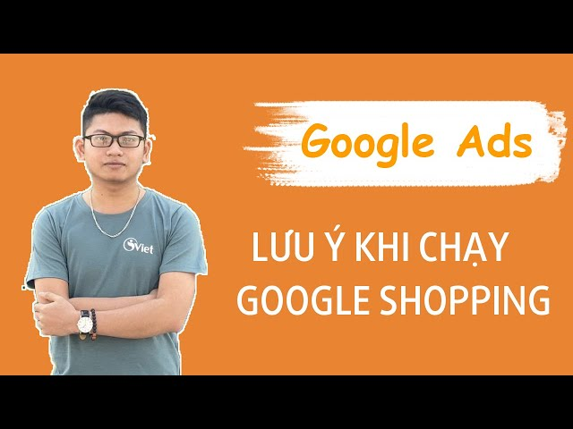 [iViet] Lưu ý khi chạy Google Shopping