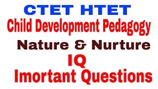 CTET Child Development & Pedagogy Part 7 ! Important Questions ! IQ ! Nature & Nurture