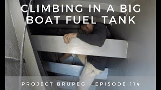 Climbing in a Big Boat Fuel Tank - Project Brupeg Ep. 114