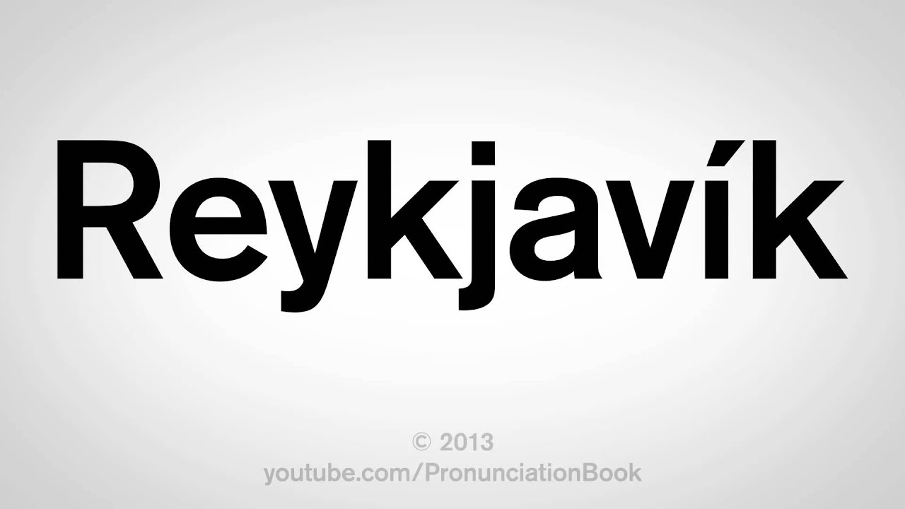 How to Pronounce Reykjavik