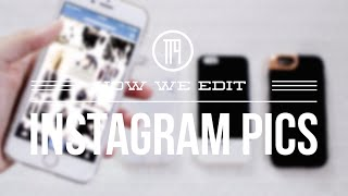 How We Edit Instagram Pics + Tips