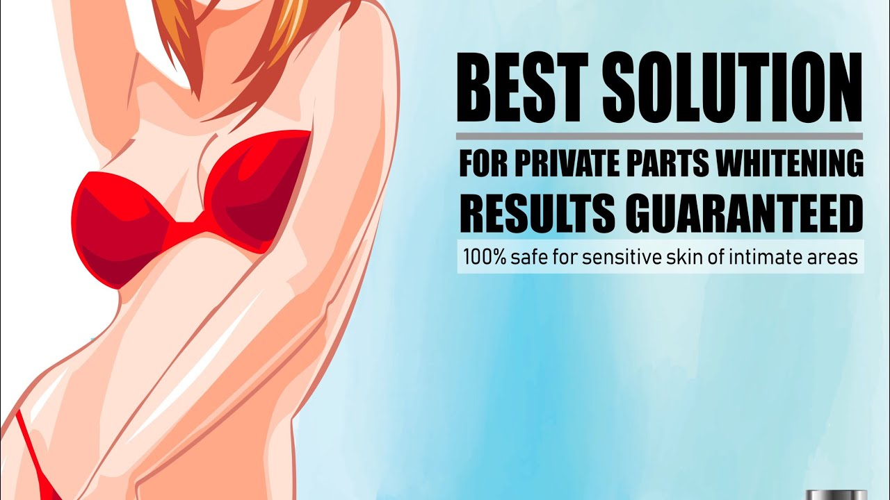 Best solution for private parts whitening | How To Lighten & Whiten Private  Parts & Vagina