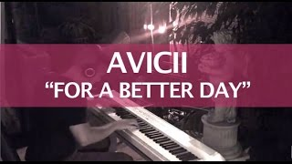 Avicii - For A Better Day (Piano Cover)