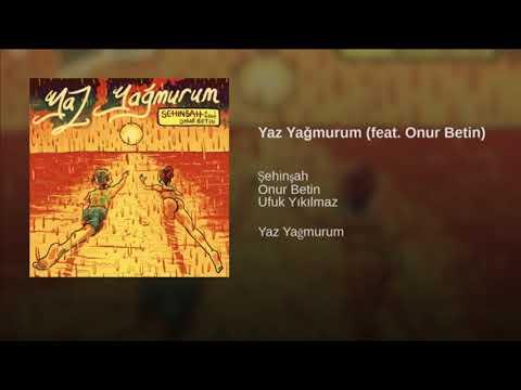 Şehinşah-YAZ YAĞMURUM (feat.Onur Betin)