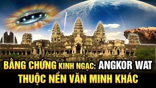 7 Bằng Chứng Kinh Ngạc Cho Thấy: Angkor Wat Là Do Người Tiền Sử Xây Dựng | Ngẫm Radio