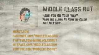 Middle Class Rut - Are You On Your Way (Official Lyric Video)