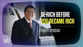 Be Rich Before You Become Rich - Robert Kiyosaki