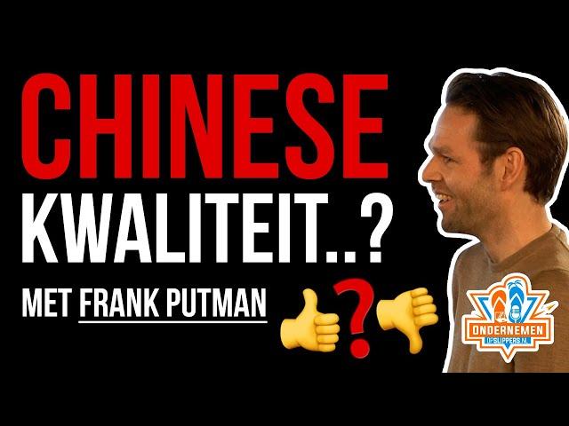 Chinese kwaliteit.. GOED OF SLECHT? Hoge kwaliteit producten inkopen met Frank Putman