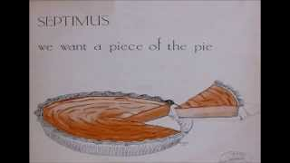 Septimus =  We Want A Piece Of The Pie