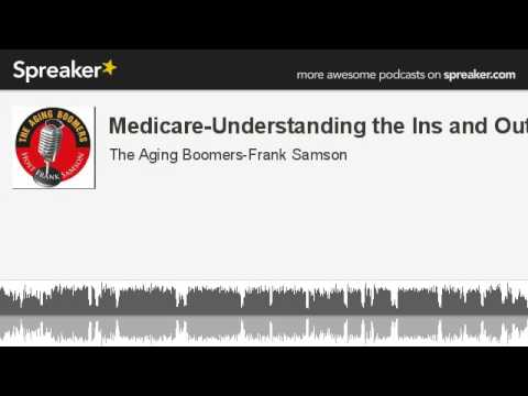 Medicare-Understanding the Ins and Outs (made with Spreaker)