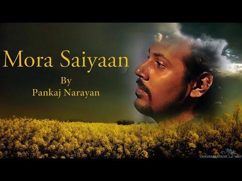 Mora Saiyaan - Pankaj Narayan   Khamaaj   shafqat amanat ali   Unplugged