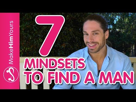 7 Mindsets You Need To Find A Man | How To Find The Right Guy