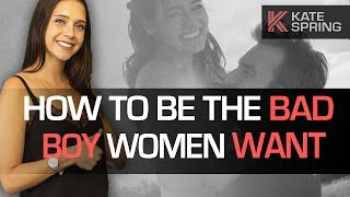 Video How To Be The Bad Boy Women Want (Without Being A Dick!) download MP3, 3GP, MP4, WEBM, AVI, FLV September 2017