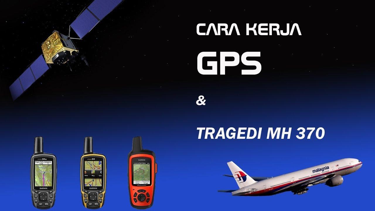 Cara Kerja GPS dan Tragedi MH 370 - YouTube
