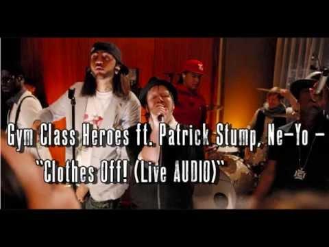 Gym Class Heroes - Clothes Off! (ft. Patrick Stump, Ne-Yo) Live AUDIO