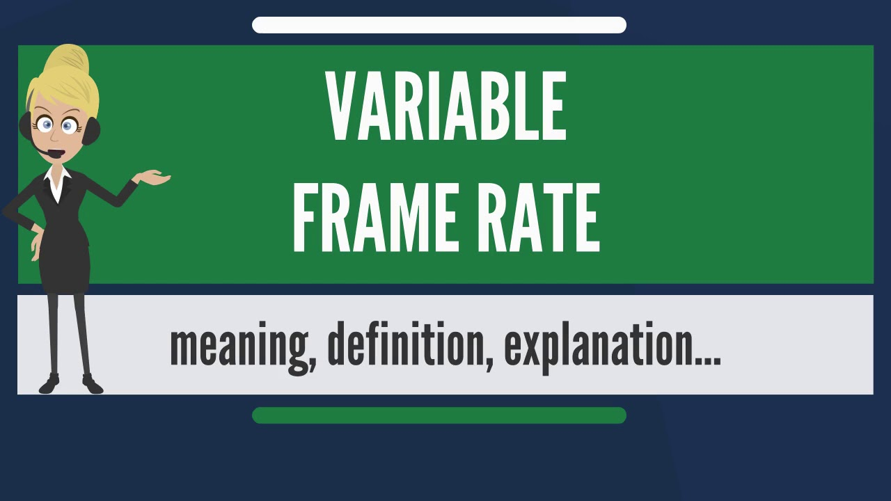 What is VARIABLE FRAME RATE? What does VARIABLE FRAME RATE mean ...
