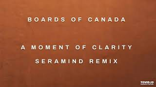 Boards Of Canada - A Moment Of Clarity (Seramind Remix)