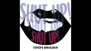 Shut up!! 作詞/中川知美&高橋亮次 作曲/高橋亮次 編曲/KAKKY イタズラ...