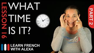 What Time Is It? - part 2 (French Essentials Lesson 16)