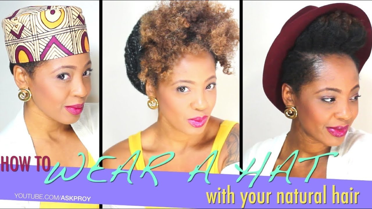How To Wear A Hat On Natural Hair