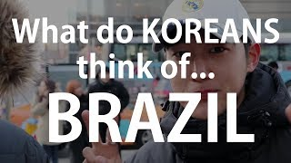 What do Koreans think of Brazil?