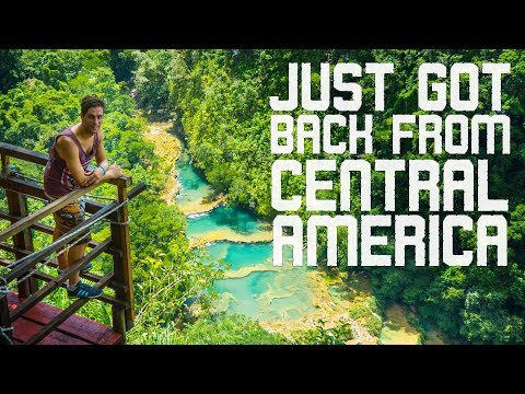 Just got back from CENTRAL AMERICA!