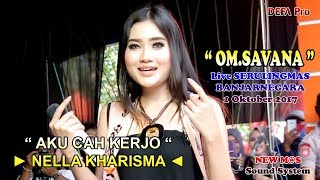 Gambar cover Aku Cah Kerjo - NELLA KHARISMA OM.SAVANA Live Serulingmas Banjarnegara