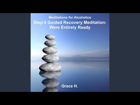 Step 6 Guided Recovery Meditation: Were Entirely Ready