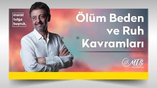 """ÖLÜM, BEDEN VE RUH KAVRAMLARI - """"RUHUN ESTETİĞİ"""" PROGRAMI - Murat Tulga Buyruk"""
