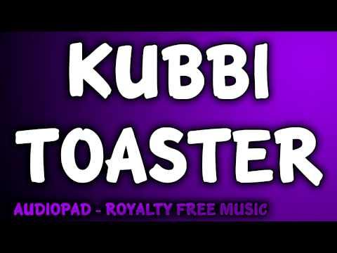 Royalty Free Music - Kubbi: Toaster