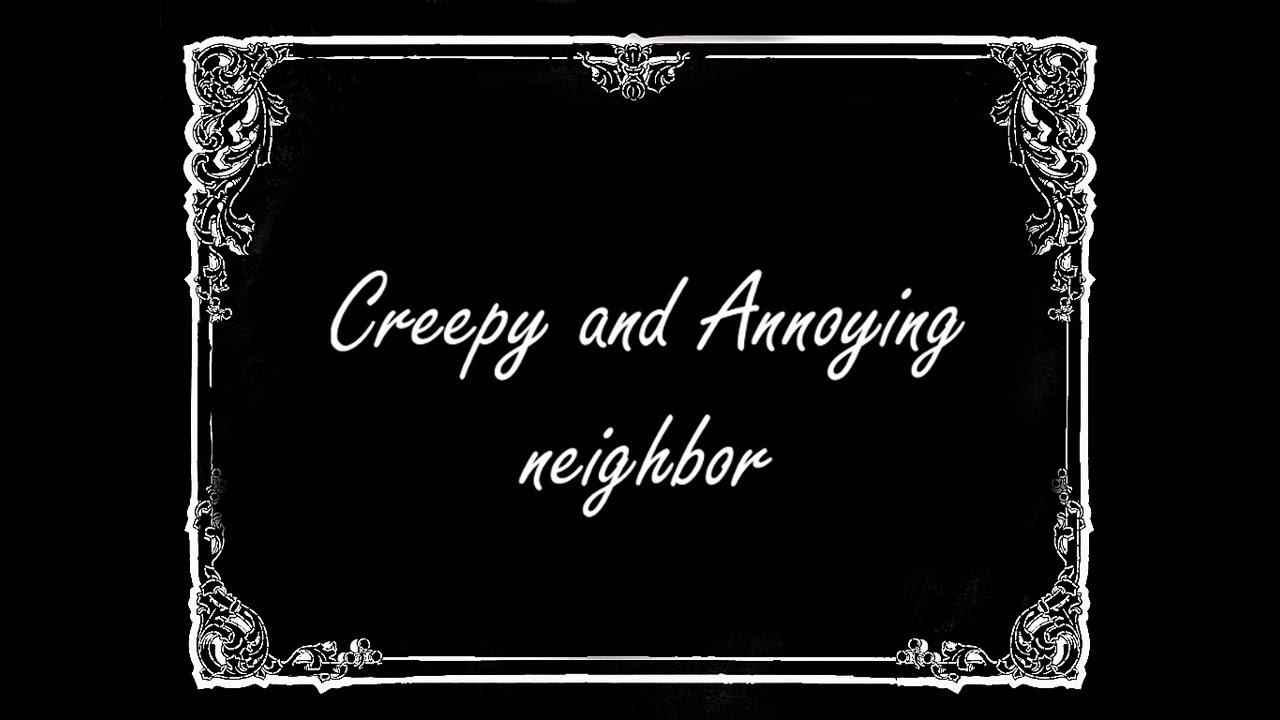 Creepy and Annoying neighbor - short silent film