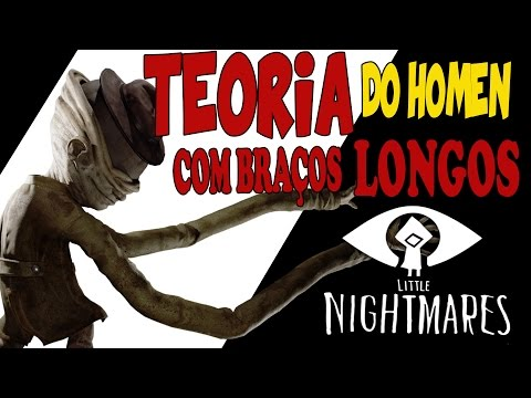 Little Nightmares - TEORIA DO HOMEM COM BRAÇOS LONGOS - O Zelador from YouTube · Duration:  3 minutes 57 seconds