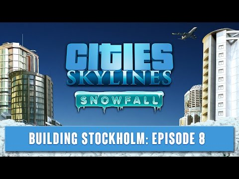 Cities Skylines - Building Stockholm - Episode 8