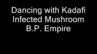 Dancing with Kadafi - Infected Mushroom
