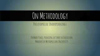On Methodology: Philosophical Underpinnings