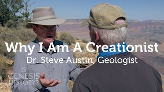 Why I am a Creationist - Dr. Steve Austin, Geologist